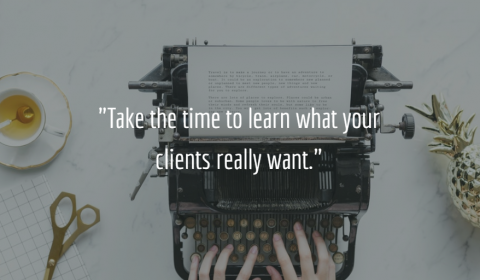 Take the time to learn what your clients really want
